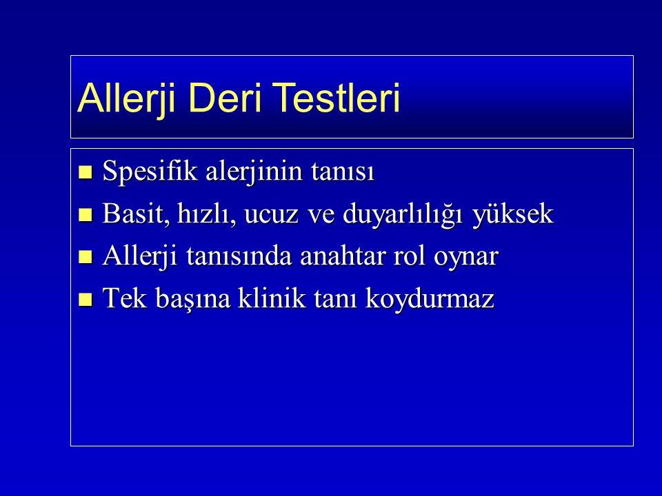 Spesifik alerjinin tanısı Spesifik alerjinin tanısı Basit, hızlı, ucuz ve duyarlılığı yüksek Basit, hızlı, ucuz ve duyarlılığı yüksek Allerji tanısında anahtar rol oynar Allerji tanısında anahtar rol oynar Tek başına klinik tanı koydurmaz Tek başına klinik tanı koydurmaz Allerji Deri Testleri