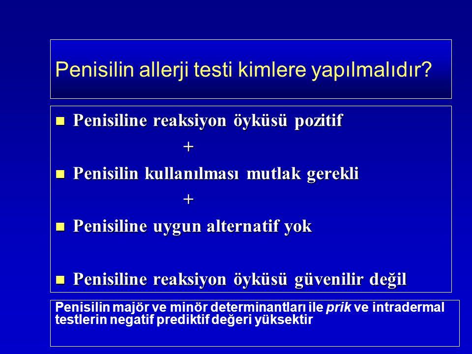 Penisiline reaksiyon öyküsü pozitif Penisiline reaksiyon öyküsü pozitif + Penisilin kullanılması mutlak gerekli Penisilin kullanılması mutlak gerekli