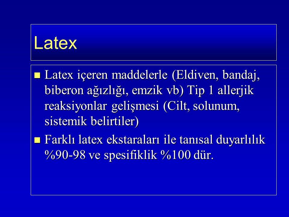 Latex içeren maddelerle (Eldiven, bandaj, biberon ağızlığı, emzik vb) Tip 1 allerjik reaksiyonlar gelişmesi (Cilt, solunum, sistemik belirtiler) Latex içeren maddelerle (Eldiven, bandaj, biberon ağızlığı, emzik vb) Tip 1 allerjik reaksiyonlar gelişmesi (Cilt, solunum, sistemik belirtiler) Farklı latex ekstaraları ile tanısal duyarlılık %90-98 ve spesifiklik %100 dür.