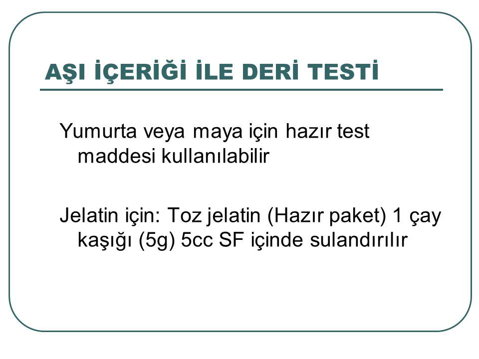 AŞI İÇERİĞİ İLE DERİ TESTİ Yumurta veya maya için hazır test maddesi kullanılabilir Jelatin için: Toz jelatin (Hazır paket) 1 çay kaşığı (5g) 5cc SF i