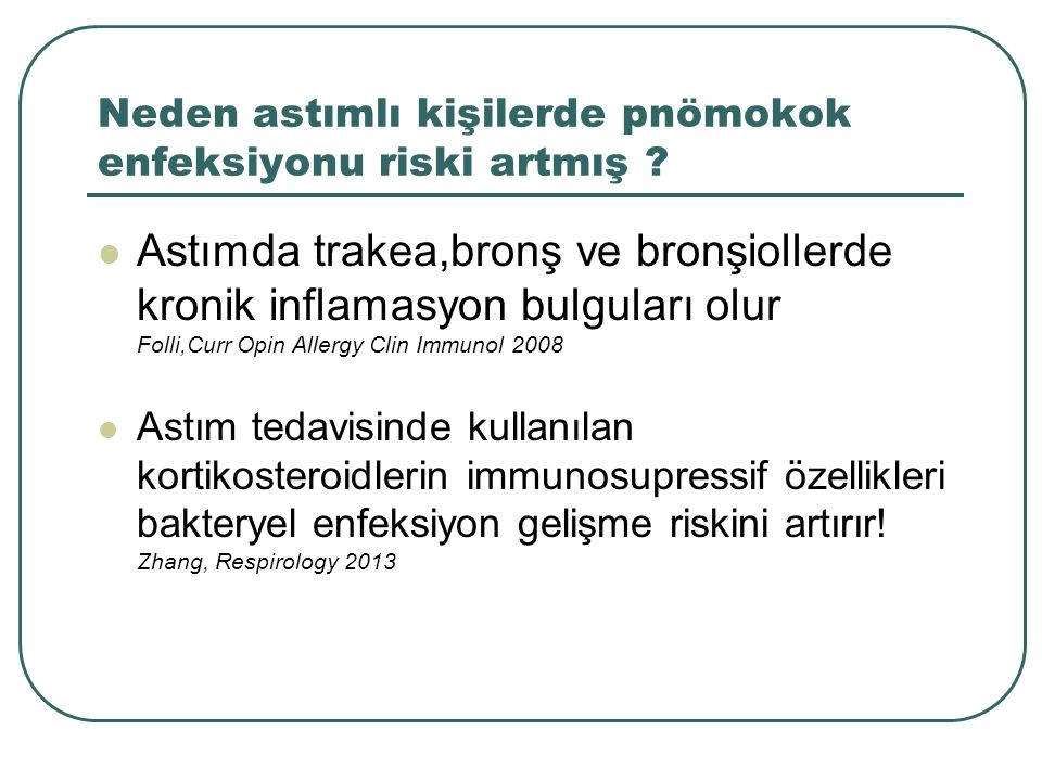 Neden astımlı kişilerde pnömokok enfeksiyonu riski artmış ? Astımda trakea,bronş ve bronşiollerde kronik inflamasyon bulguları olur Folli,Curr Opin Al