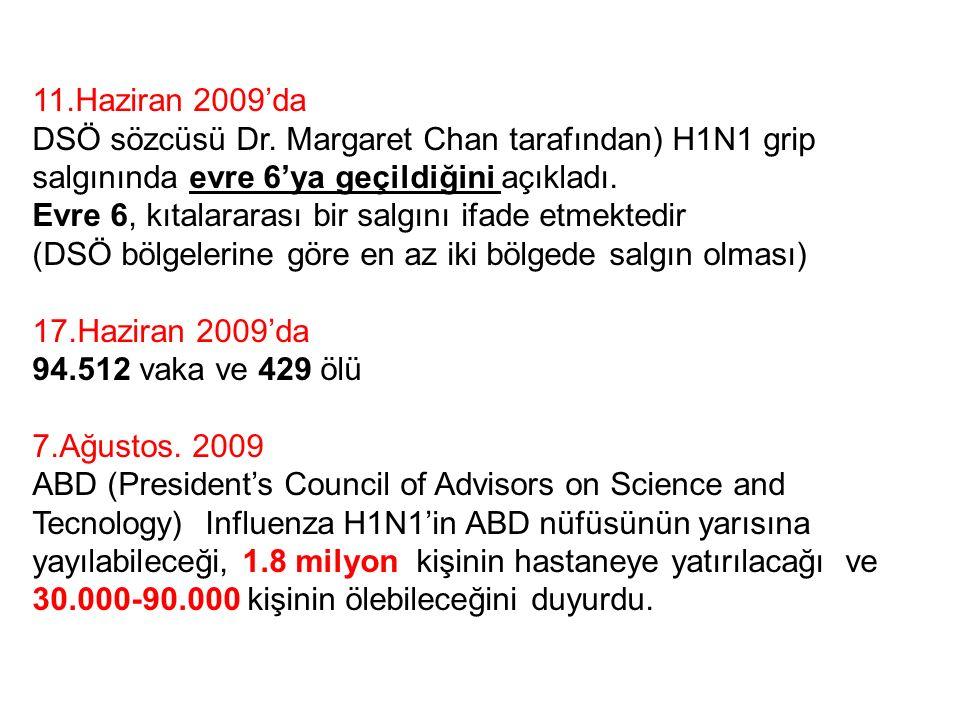 11.Haziran 2009'da DSÖ sözcüsü Dr. Margaret Chan tarafından) H1N1 grip salgınında evre 6'ya geçildiğini açıkladı. Evre 6, kıtalararası bir salgını ifa