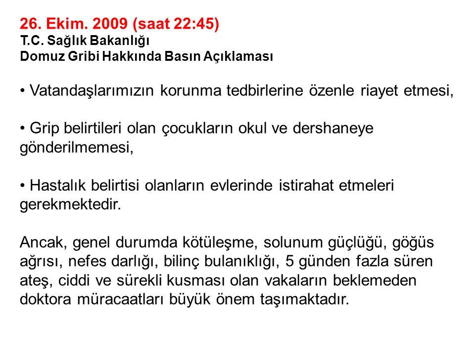 26. Ekim. 2009 (saat 22:45) T.C. Sağlık Bakanlığı Domuz Gribi Hakkında Basın Açıklaması Vatandaşlarımızın korunma tedbirlerine özenle riayet etmesi, G