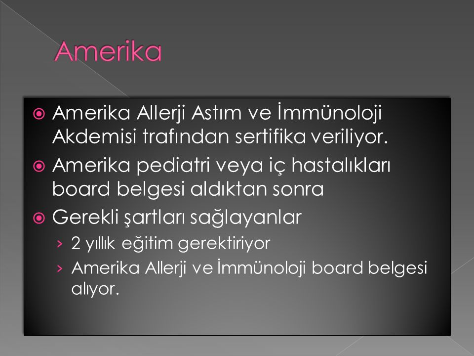  Amerika Allerji Astım ve İmmünoloji Akdemisi trafından sertifika veriliyor.  Amerika pediatri veya iç hastalıkları board belgesi aldıktan sonra  G