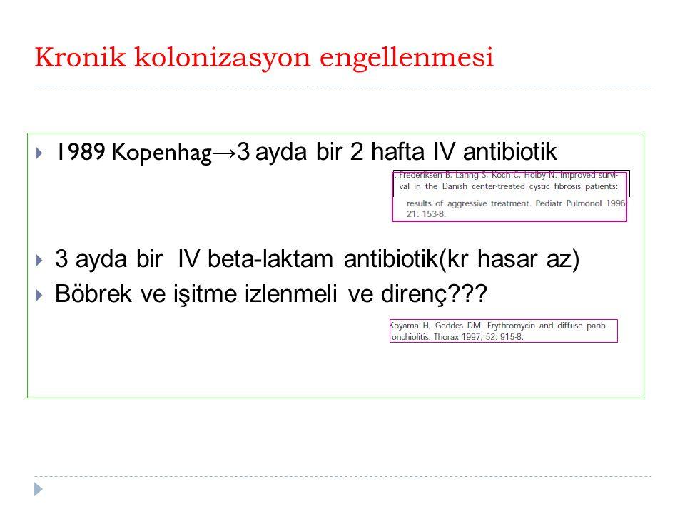 Kronik kolonizasyon engellenmesi  1989 Kopenhag →3 ayda bir 2 hafta IV antibiotik  3 ayda bir IV beta-laktam antibiotik(kr hasar az)  Böbrek ve işitme izlenmeli ve direnç