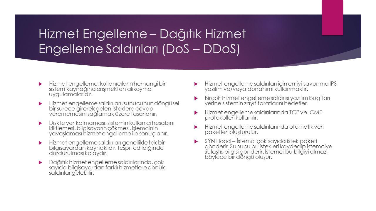 Hizmet Engelleme – Dağıtık Hizmet Engelleme Saldırıları (DoS – DDoS)  Hizmet engelleme, kullanıcıların herhangi bir sistem kaynağına erişmekten alıko