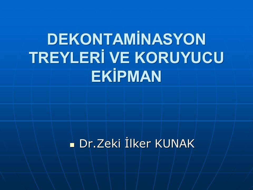 DEKONTAMİNASYON TREYLERİ VE KORUYUCU EKİPMAN Dr.Zeki İlker KUNAK Dr.Zeki İlker KUNAK