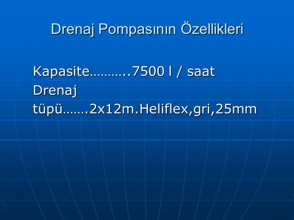 Drenaj Pompasının Özellikleri Kapasite………..7500 l / saat Drenajtüpü…….2x12m.Heliflex,gri,25mm