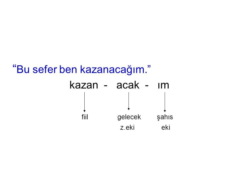 """"""" Bu sefer ben kazanacağım."""" kazan - acak - ım fiil gelecek şahıs z.eki eki"""