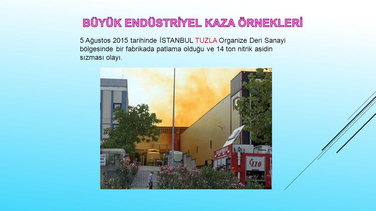5 Ağustos 2015 tarihinde İSTANBUL TUZLA Organize Deri Sanayi bölgesinde bir fabrikada patlama olduğu ve 14 ton nitrik asidin sızması olayı.