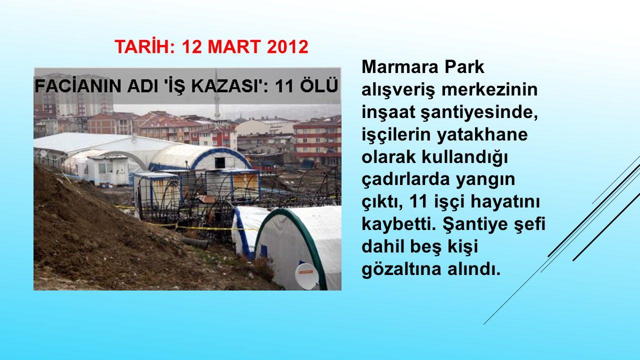 Marmara Park alışveriş merkezinin inşaat şantiyesinde, işçilerin yatakhane olarak kullandığı çadırlarda yangın çıktı, 11 işçi hayatını kaybetti. Şanti