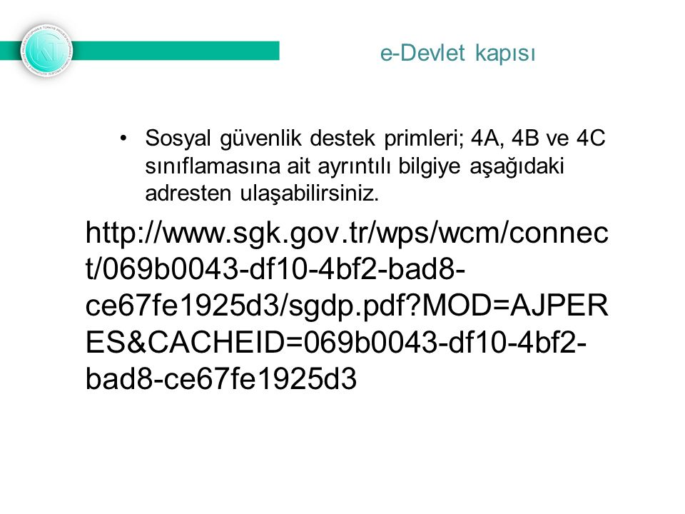 Sosyal güvenlik destek primleri; 4A, 4B ve 4C sınıflamasına ait ayrıntılı bilgiye aşağıdaki adresten ulaşabilirsiniz.