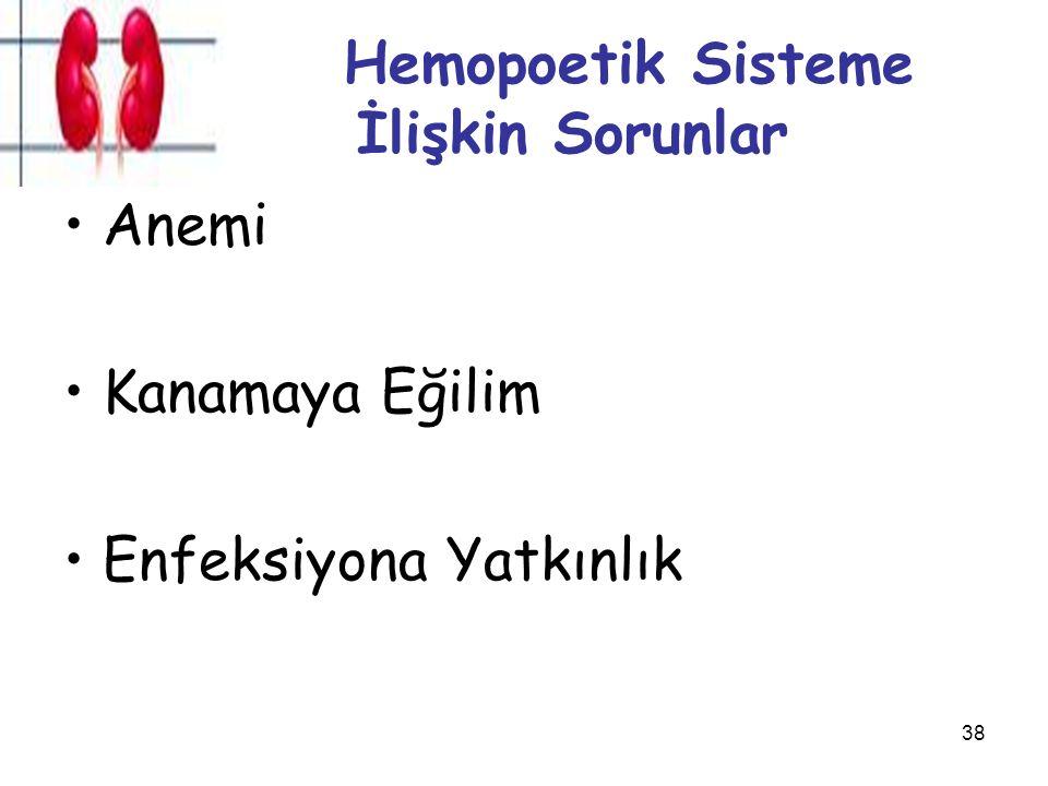 38 Hemopoetik Sisteme İlişkin Sorunlar Anemi Kanamaya Eğilim Enfeksiyona Yatkınlık