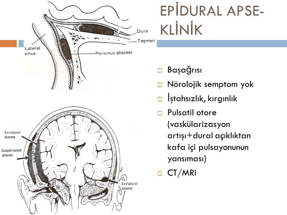 EP İ DURAL APSE- KL İ N İ K  Başağrısı  Nörolojik semptom yok  İştahsızlık, kırgınlık  Pulsatil otore (vaskülarizasyon artışı+dural açıklıktan kaf