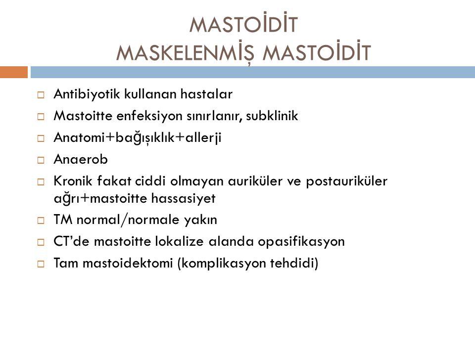 MASTO İ D İ T MASKELENM İ Ş MASTO İ D İ T  Antibiyotik kullanan hastalar  Mastoitte enfeksiyon sınırlanır, subklinik  Anatomi+ba ğ ışıklık+allerji