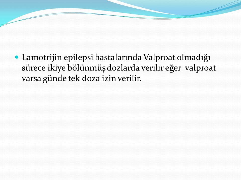 Lamotrijin epilepsi hastalarında Valproat olmadığı sürece ikiye bölünmüş dozlarda verilir eğer valproat varsa günde tek doza izin verilir.