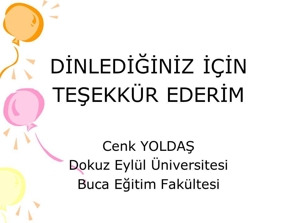 DİNLEDİĞİNİZ İÇİN TEŞEKKÜR EDERİM Cenk YOLDAŞ Dokuz Eylül Üniversitesi Buca Eğitim Fakültesi