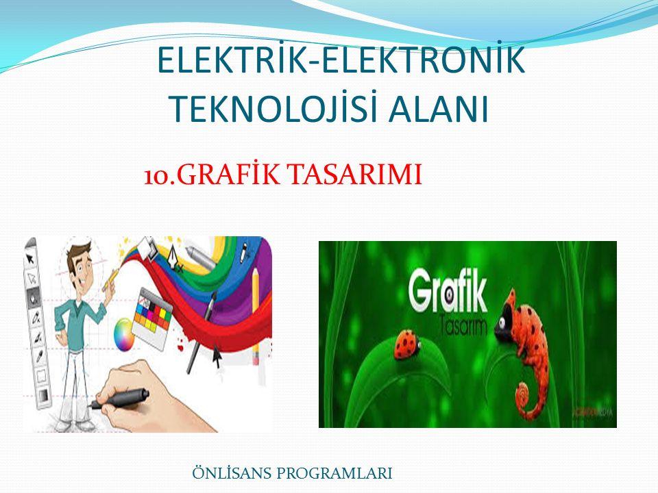 ELEKTRİK-ELEKTRONİK TEKNOLOJİSİ ALANI ÖNLİSANS PROGRAMLARI 10.GRAFİK TASARIMI