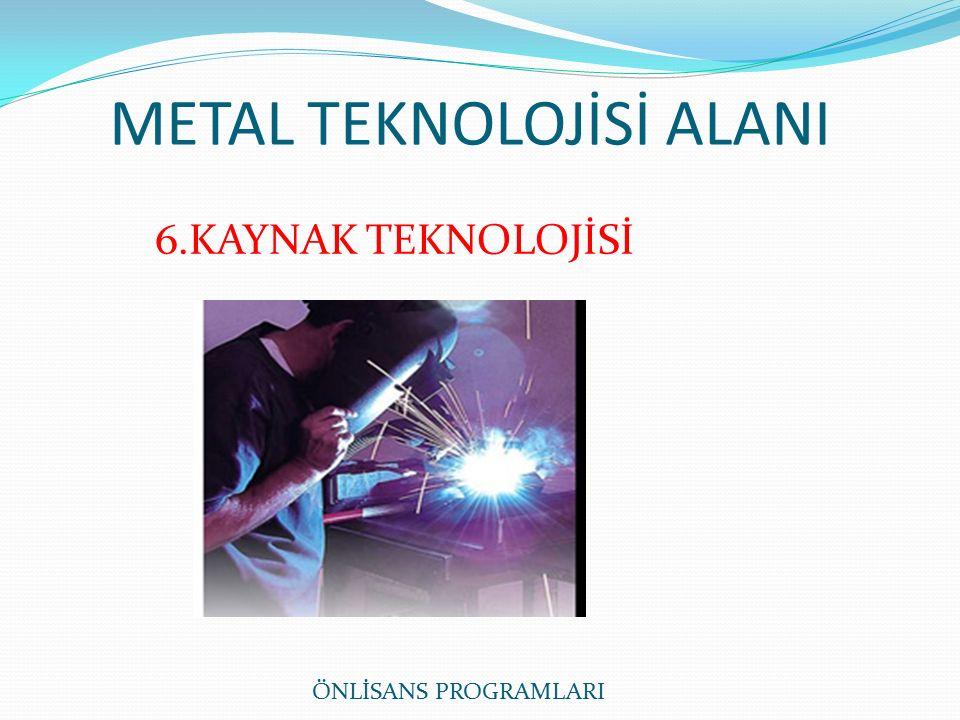METAL TEKNOLOJİSİ ALANI ÖNLİSANS PROGRAMLARI 6.KAYNAK TEKNOLOJİSİ