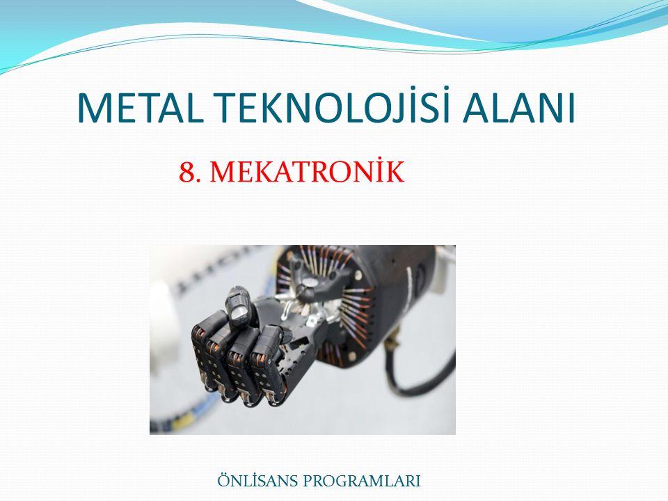 METAL TEKNOLOJİSİ ALANI ÖNLİSANS PROGRAMLARI 8. MEKATRONİK