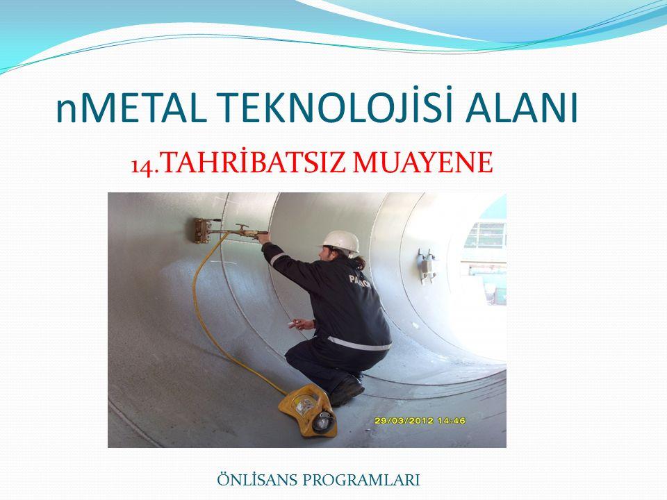 nMETAL TEKNOLOJİSİ ALANI ÖNLİSANS PROGRAMLARI 14. TAHRİBATSIZ MUAYENE
