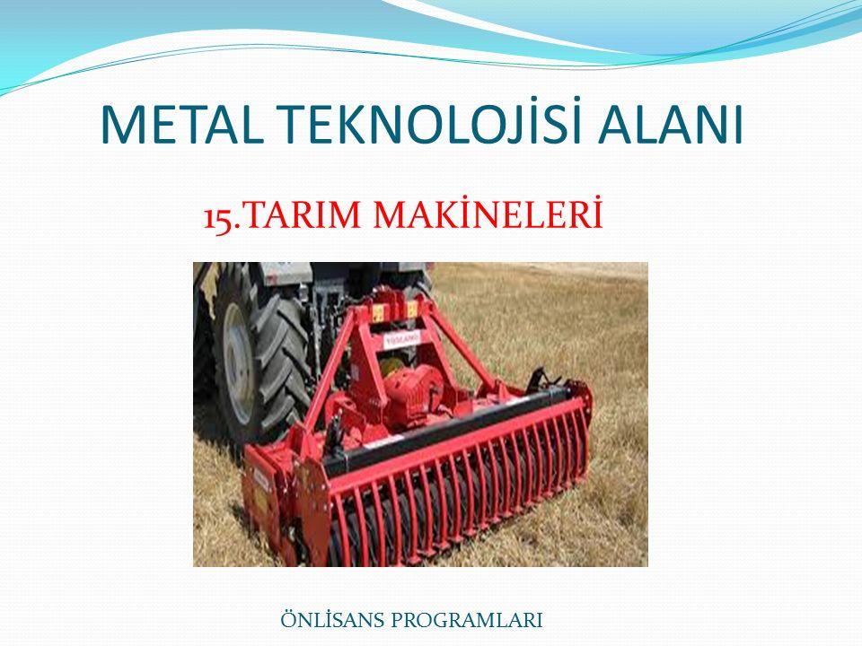 METAL TEKNOLOJİSİ ALANI ÖNLİSANS PROGRAMLARI 15.TARIM MAKİNELERİ