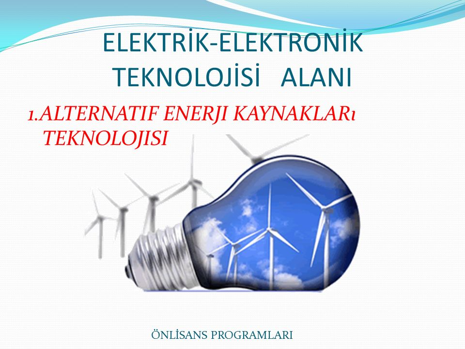 ELEKTRİK-ELEKTRONİK TEKNOLOJİSİ ALANI 1.ALTERNATIF ENERJI KAYNAKLARı TEKNOLOJISI ÖNLİSANS PROGRAMLARI
