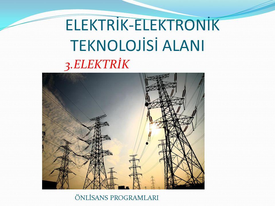 ELEKTRİK-ELEKTRONİK TEKNOLOJİSİ ALANI 3.ELEKTRİK ÖNLİSANS PROGRAMLARI