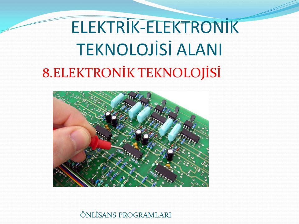 ELEKTRİK-ELEKTRONİK TEKNOLOJİSİ ALANI 8.ELEKTRONİK TEKNOLOJİSİ ÖNLİSANS PROGRAMLARI