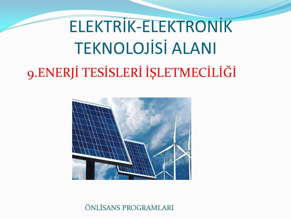 ELEKTRİK-ELEKTRONİK TEKNOLOJİSİ ALANI ÖNLİSANS PROGRAMLARI 9.ENERJİ TESİSLERİ İŞLETMECİLİĞİ