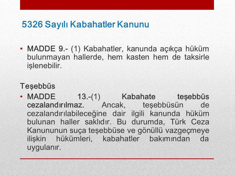5326 Sayılı Kabahatler Kanunu MADDE 9.- (1) Kabahatler, kanunda açıkça hüküm bulunmayan hallerde, hem kasten hem de taksirle işlenebilir.