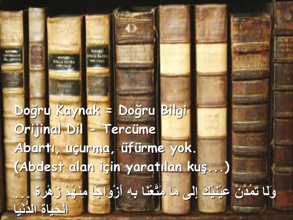 Doğru Kaynak = Doğru Bilgi Orijinal Dil - Tercüme Abartı, uçurma, üfürme yok.