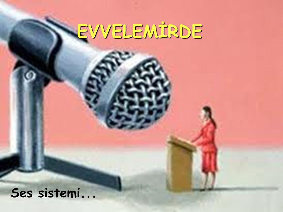 Ses sistemi... EVVELEMİRDE