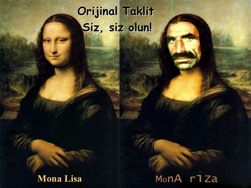 Orijinal Taklit Orijinal Taklit Siz, siz olun! Siz, siz olun! Mona Lisa