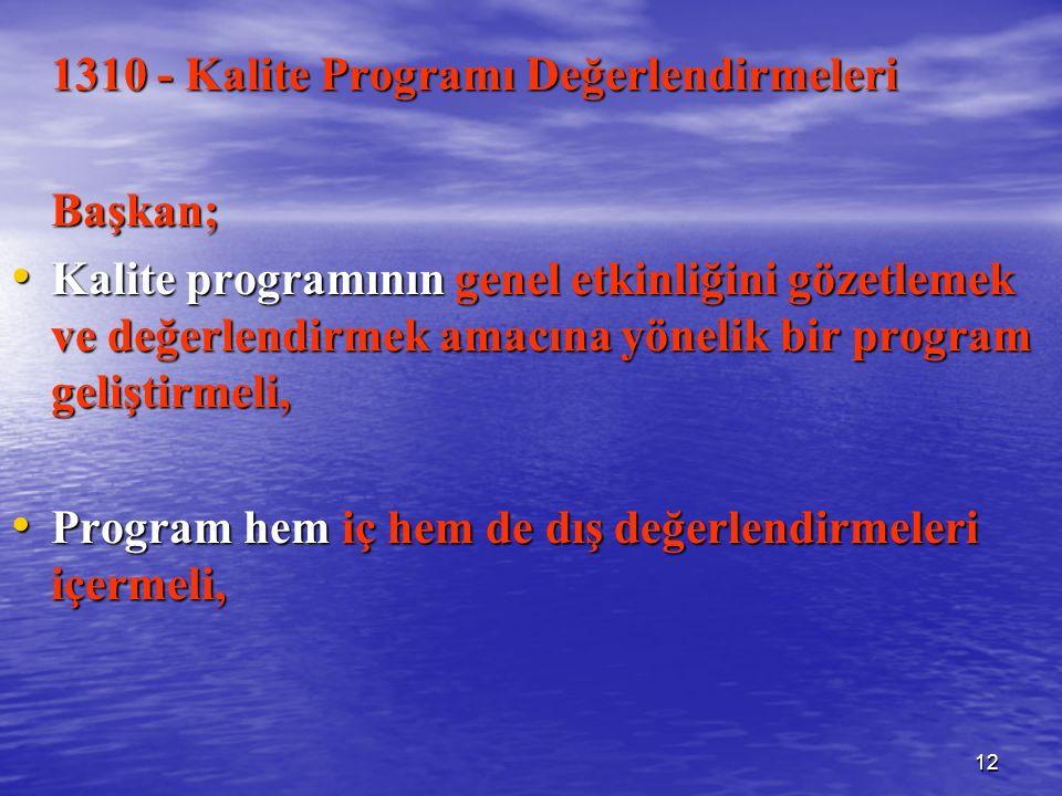 12 1310 - Kalite Programı Değerlendirmeleri Başkan; Kalite programının genel etkinliğini gözetlemek ve değerlendirmek amacına yönelik bir program geliştirmeli, Kalite programının genel etkinliğini gözetlemek ve değerlendirmek amacına yönelik bir program geliştirmeli, Program hem iç hem de dış değerlendirmeleri içermeli, Program hem iç hem de dış değerlendirmeleri içermeli,