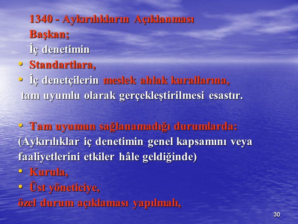30 1340 - Aykırılıkların Açıklanması Başkan; İç denetimin Standartlara, Standartlara, İç denetçilerin meslek ahlak kurallarına, İç denetçilerin meslek ahlak kurallarına, tam uyumlu olarak gerçekleştirilmesi esastır.