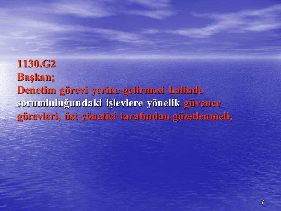 7 1130.G2 Başkan; Denetim görevi yerine getirmesi halinde sorumluluğundaki işlevlere yönelik güvence görevleri, üst yönetici tarafından gözetlenmeli,