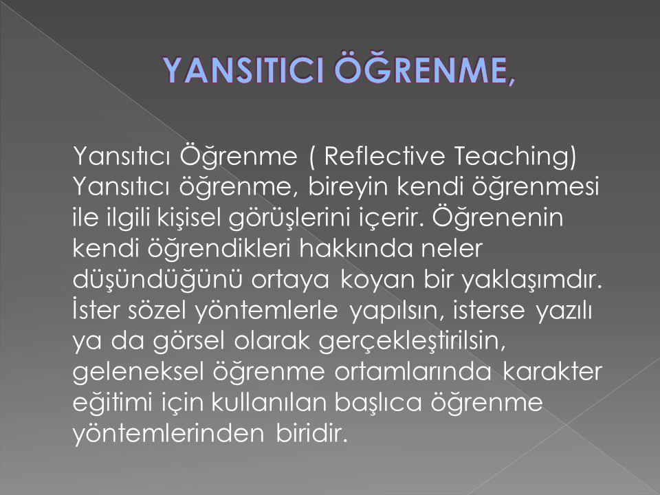 Yansıtıcı Öğrenme ( Reflective Teaching) Yansıtıcı öğrenme, bireyin kendi öğrenmesi ile ilgili kişisel görüşlerini içerir.