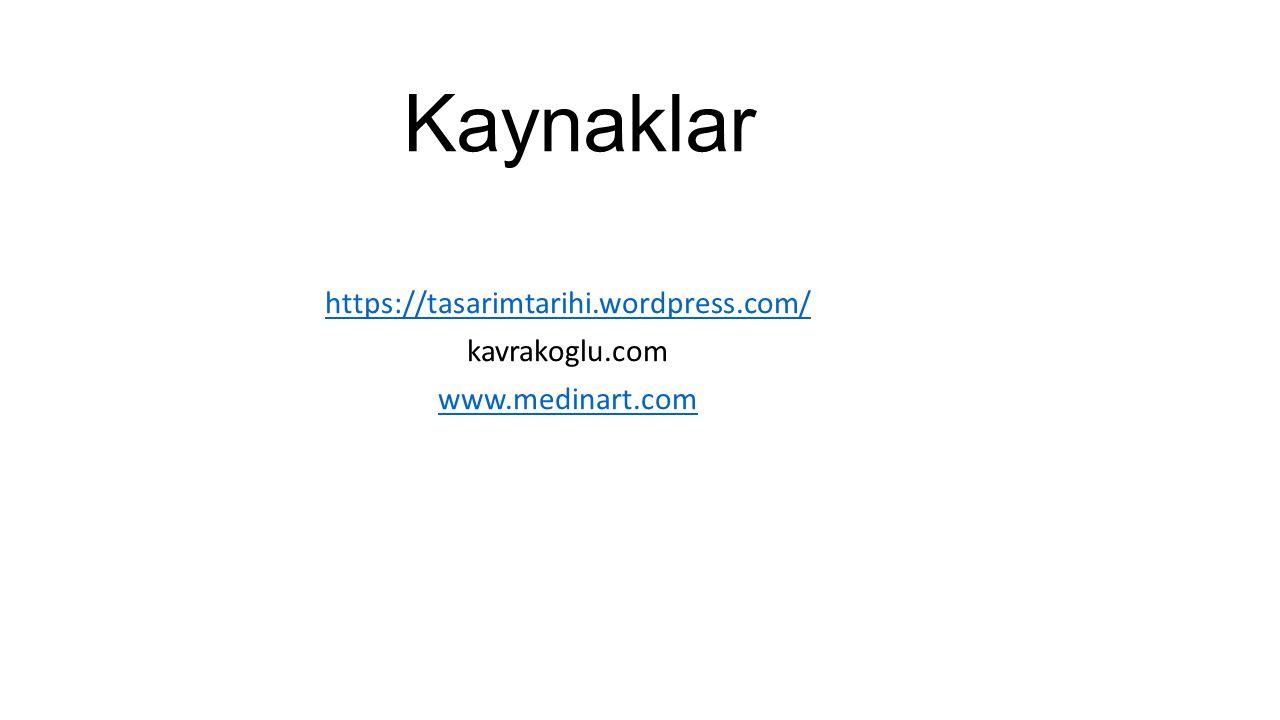 Kaynaklar https://tasarimtarihi.wordpress.com/ kavrakoglu.com www.medinart.com