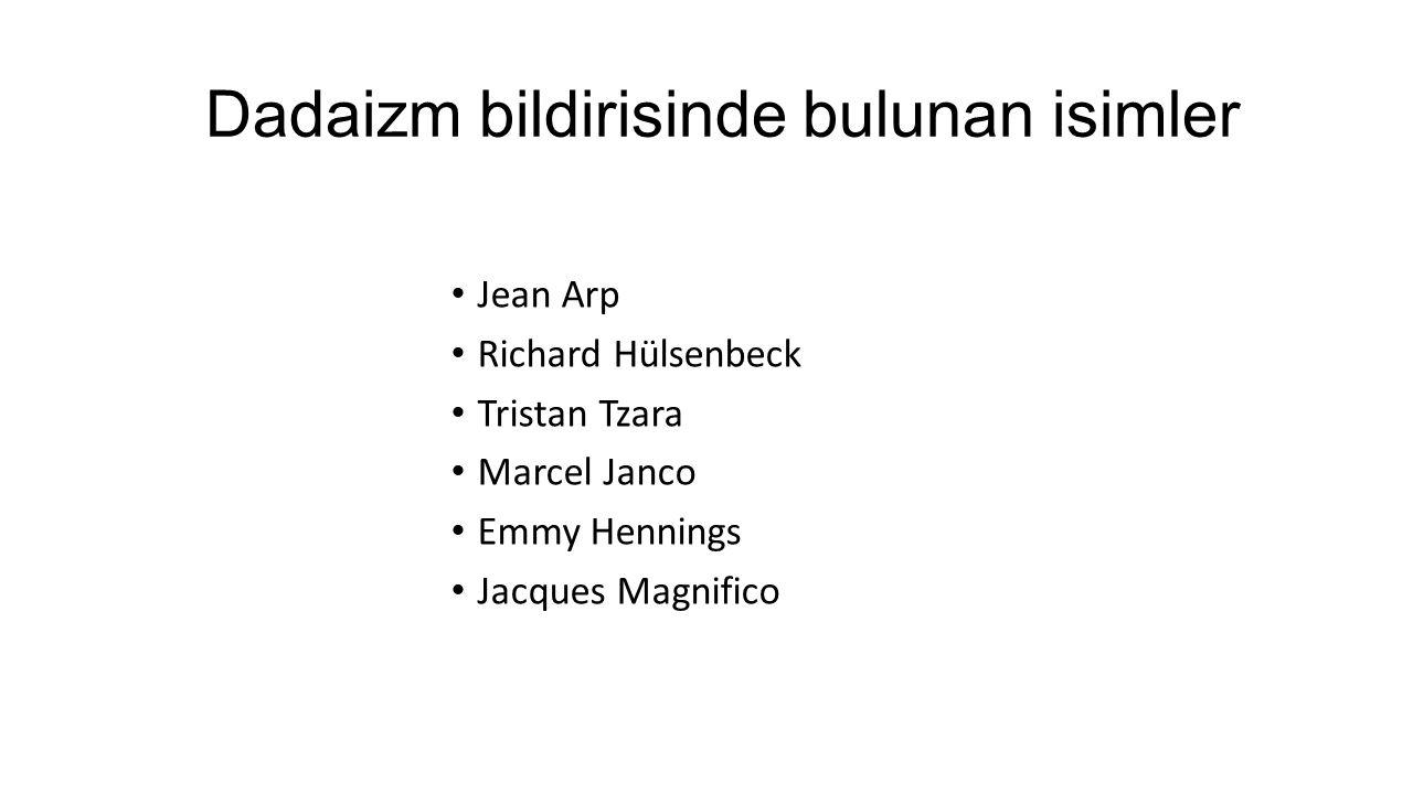 Dadaizm bildirisinde bulunan isimler Jean Arp Richard Hülsenbeck Tristan Tzara Marcel Janco Emmy Hennings Jacques Magnifico