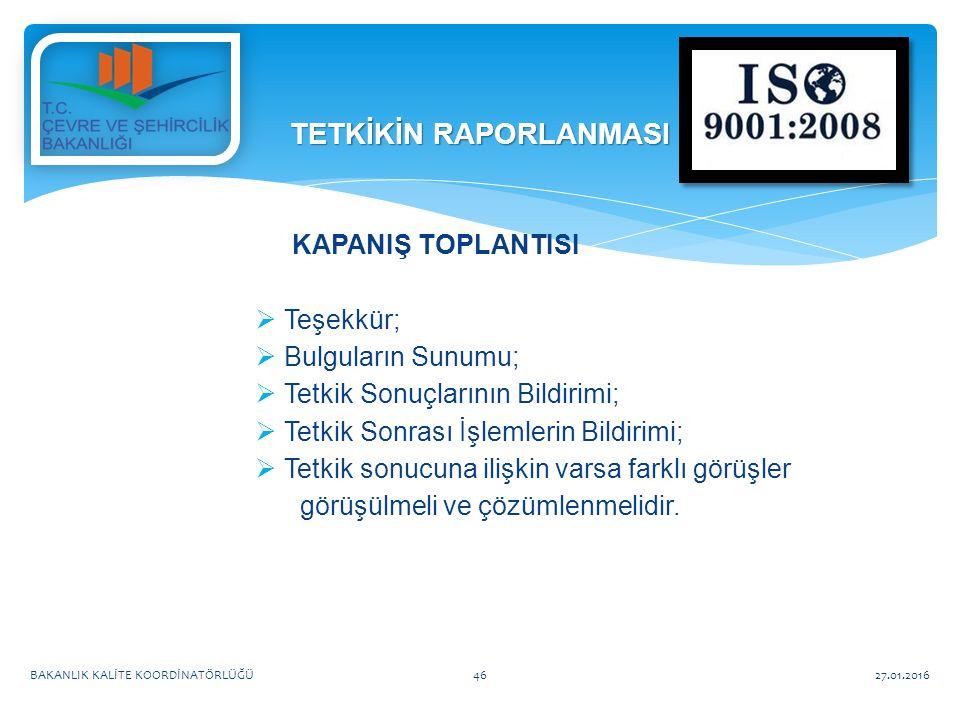 KAPANIŞ TOPLANTISI  Teşekkür;  Bulguların Sunumu;  Tetkik Sonuçlarının Bildirimi;  Tetkik Sonrası İşlemlerin Bildirimi;  Tetkik sonucuna ilişkin