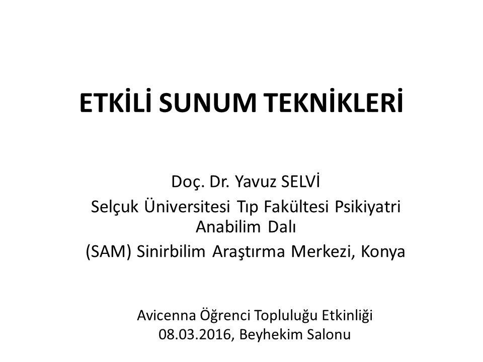 ETKİLİ SUNUM TEKNİKLERİ Doç. Dr. Yavuz SELVİ Selçuk Üniversitesi Tıp Fakültesi Psikiyatri Anabilim Dalı (SAM) Sinirbilim Araştırma Merkezi, Konya Avic