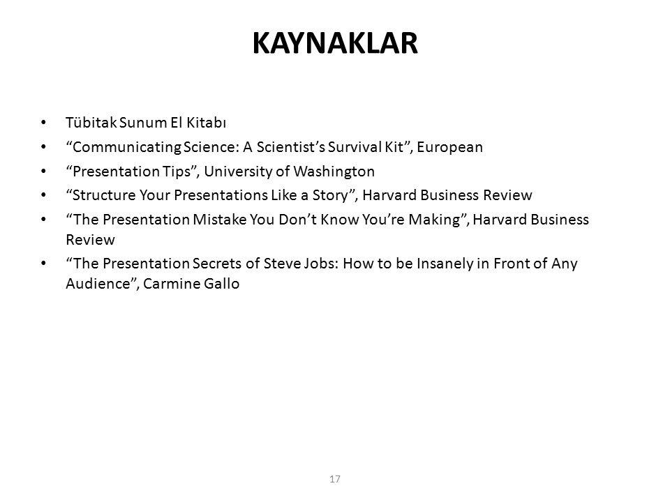 "17 KAYNAKLAR Tübitak Sunum El Kitabı ""Communicating Science: A Scientist's Survival Kit"", European ""Presentation Tips"", University of Washington ""Stru"