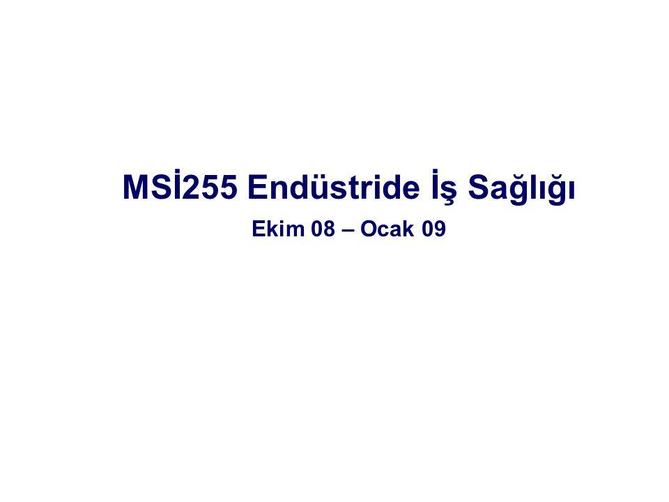 MSİ255 Endüstride İş Sağlığı Ekim 08 – Ocak 09
