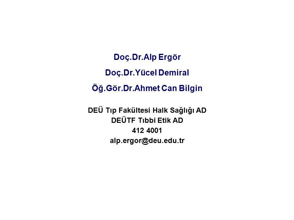 Doç.Dr.Alp Ergör Doç.Dr.Yücel Demiral Öğ.Gör.Dr.Ahmet Can Bilgin DEÜ Tıp Fakültesi Halk Sağlığı AD DEÜTF Tıbbi Etik AD 412 4001 alp.ergor@deu.edu.tr