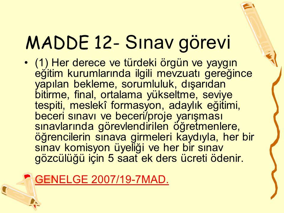 MADDE 12- Sınav görevi (1) Her derece ve türdeki örgün ve yaygın eğitim kurumlarında ilgili mevzuatı gereğince yapılan bekleme, sorumluluk, dışarıdan