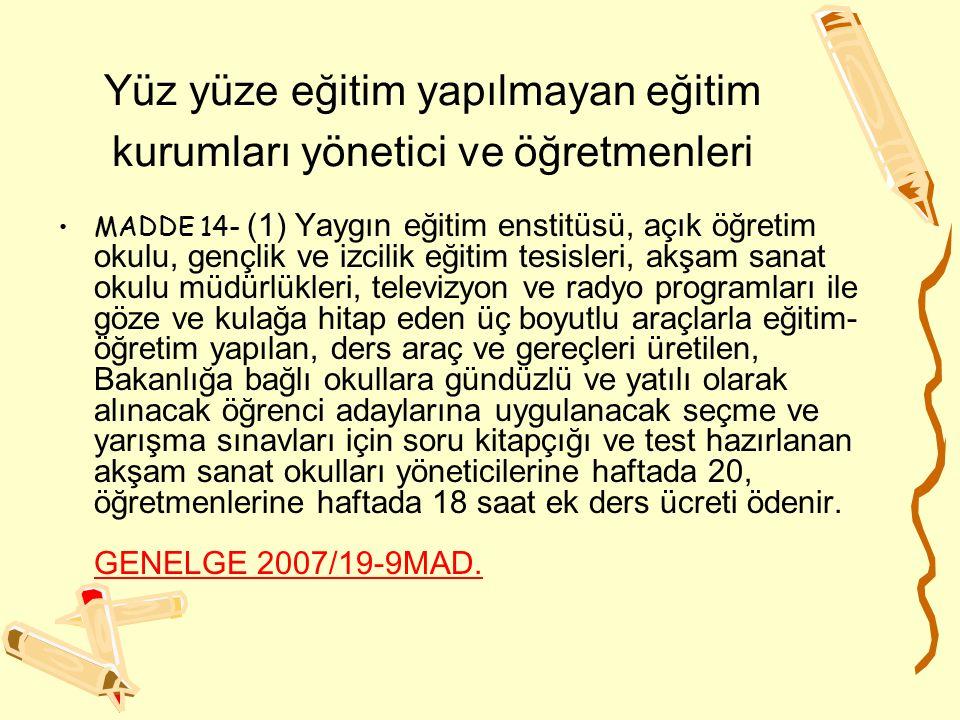 Yüz yüze eğitim yapılmayan eğitim kurumları yönetici ve öğretmenleri MADDE 14- (1) Yaygın eğitim enstitüsü, açık öğretim okulu, gençlik ve izcilik eği