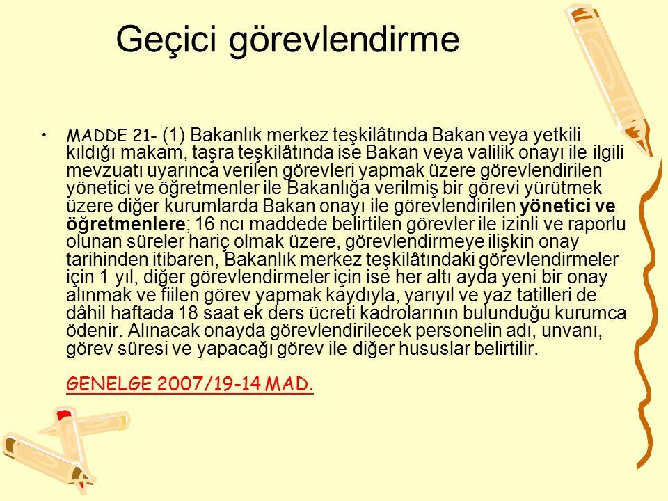 Geçici görevlendirme MADDE 21- (1) Bakanlık merkez teşkilâtında Bakan veya yetkili kıldığı makam, taşra teşkilâtında ise Bakan veya valilik onayı ile