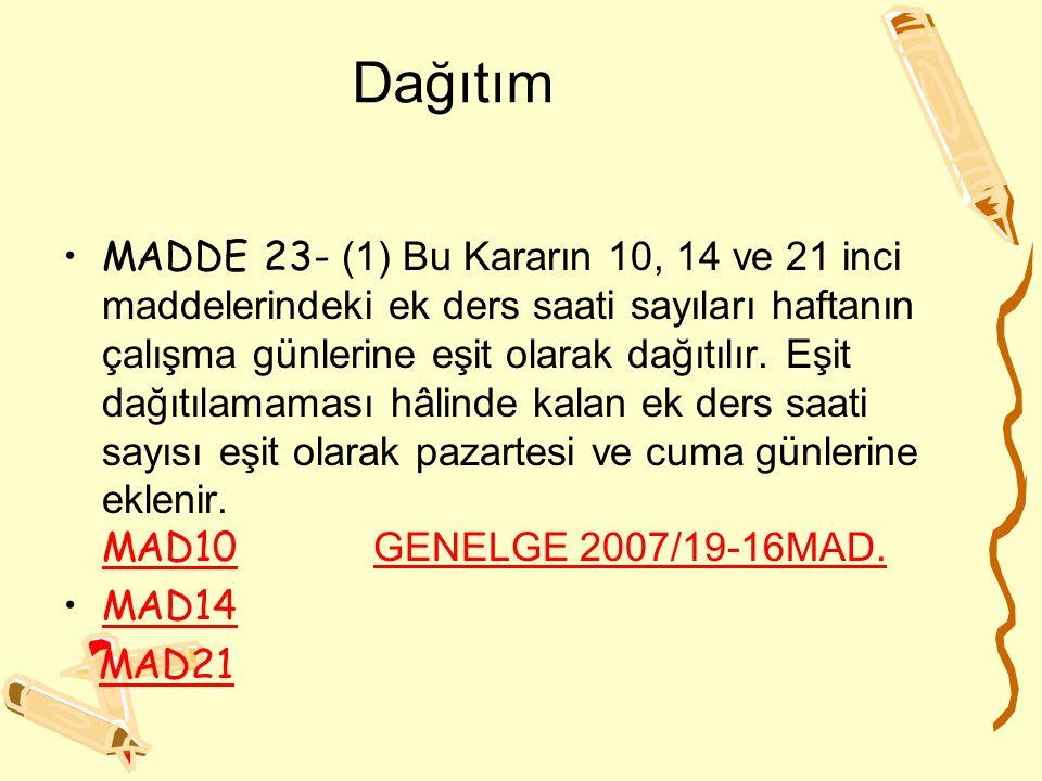 Dağıtım MADDE 23- (1) Bu Kararın 10, 14 ve 21 inci maddelerindeki ek ders saati sayıları haftanın çalışma günlerine eşit olarak dağıtılır. Eşit dağıtı