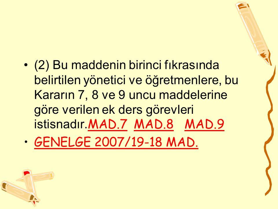 (2) Bu maddenin birinci fıkrasında belirtilen yönetici ve öğretmenlere, bu Kararın 7, 8 ve 9 uncu maddelerine göre verilen ek ders görevleri istisnadı